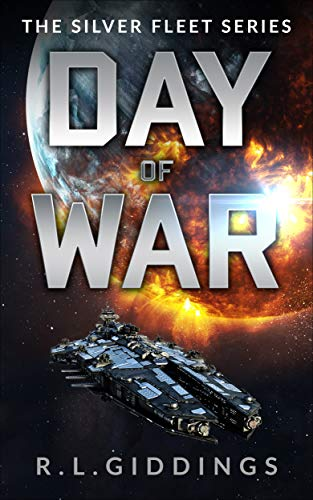 Day of War: A military space adventure series (The Silver Fleet Series Book 4) by [R. L. Giddings, Christine Giddings]