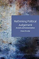 Rethinking Political Judgement: Arendt and Existentialism