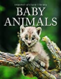 Snapshot Picture Library Baby Animals by Weldon Owen (2007) Hardcover