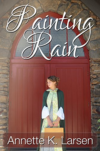Painting Rain (Books of Dalthia Book 4) by [Annette K. Larsen]