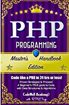 Php: Programming, Master's Handbook: A TRUE Beginner's Guide! Problem Solving, Code, Data Science, Data Structures & Algorithms (Code like a PRO in ... engineering, r programming, iOS development,)