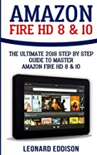 Amazon Fire Hd 8 & 10: The Ultimate 2018 Step by Step Guide to Master Amazon Fire Hd 8 & 10