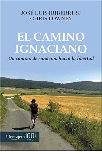 Camino Ignaciano, El: Un camino de sanación hacía la libertad (Espiritualidad)