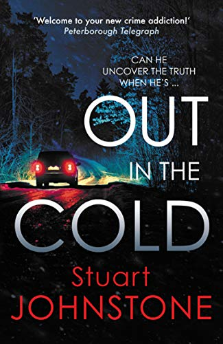 Out in the Cold: The thrillingly authentic Scottish crime debut (Sergeant Don Colyear Book 1) by [Stuart Johnstone]