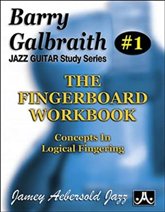 Barry Galbraith Jazz Guitar Study 1 -- The Fingerboard Workbook: Concepts In Logical Fingering (Jazz Guitar Study Series) by Barry Galbraith(2015-03-01)