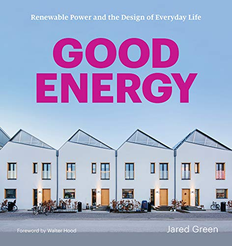Compare Textbook Prices for Good Energy: Renewable Power and the Design of Everyday Life  ISBN 9781616899097 by Green, Jared,Hood, Walter
