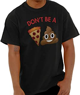 Don't Be A Pizza Emoji Funny Offensive T Shirt Tee
