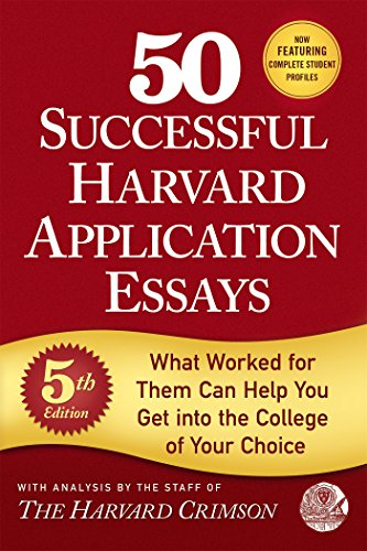 50 Successful Harvard Application Essays, 5th Edition: What Worked for Them Can Help You Get into th