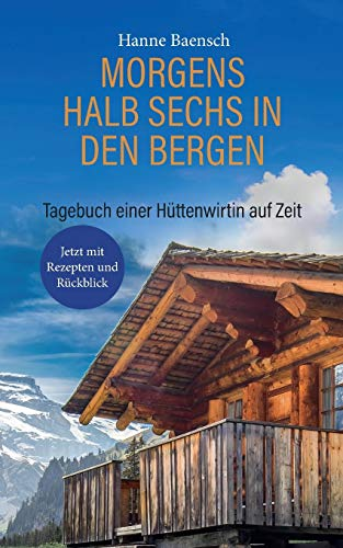 Morgens halb sechs in den Bergen: Tagebuch einer Hüttenwirtin auf Zeit Taschenbuch – 18. Januar 2019 - jetzt mit Rezepten und Rückblick