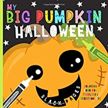 My Big Pumpkin Halloween: Coloring Book For Toddlers & Preschoolers, Fun, Silly & Simple Pumpkin Designs For Ages 1-4 (Black Background)