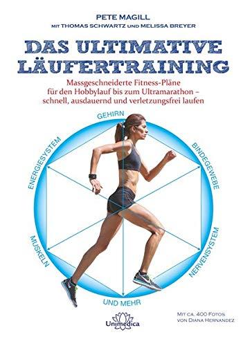 Das ultimative Läufertraining: Massgeschneiderte Fitness-Pläne für den Hobbylauf bis zum Ultramarathon schnell, ausdauernd und verletzungsfrei laufen: ... ausdauernd und verletzungsfrei laufen