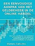Een eenvoudige aanpak van het geldbeheer in de online handel: Hoe kunt u profiteren van technieken en strategieën op het gebied van geldmanagement om uw ... te verbeteren (Dutch Edition)