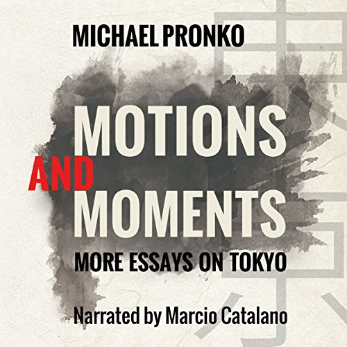 Motions and Moments     More Essays on Tokyo              By:                                                                                                                                 Michael Pronko                               Narrated by:                                                                                                                                 Marcio Catalano                      Length: 4 hrs and 56 mins     Not rated yet     Overall 0.0