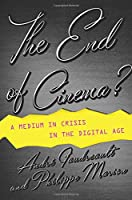 The End of Cinema?: A Medium in Crisis in the Digital Age (Film and Culture)