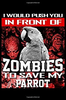 "I Would Push You In Front Of Zombies To Save My Parrot: Funny Novelty Halloween Gift ~ Small Lined Notebook (6'' X 9"")"
