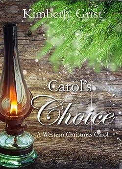Carol's Choice: A Western Christmas Carol (Carrie Town Texas Book 5) by [Kimberly Grist]