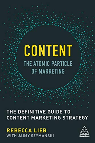 Content - The Atomic Particle of Marketing: The Definitive Guide to Content Marketing Strategy