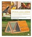 Poulaillers et autres objets à fabriquer : 16 projets pour des poules heureuses et en bonne santé !
