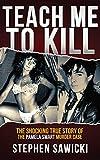 Teach Me to Kill: The Shocking True Story of the Pamela Smart Murder Case