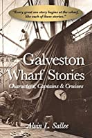 Galveston Wharf Stories: Characters, Captains & Cruises