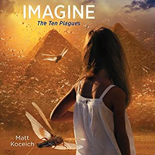 Imagine...The Ten Plagues                   By:                                                                                                                                 Matt Koceich                               Narrated by:                                                                                                                                 Tim Gregory                      Length: 2 hrs and 3 mins     1 rating     Overall 4.0