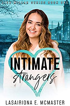 Intimate Strangers: A Second Chance Romance (The Lisa Millar Series Book 1) by [Lasairiona McMaster]