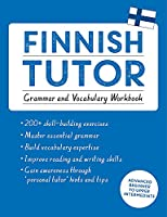 Finnish Tutor: Grammar and Vocabulary Workbook (Learn Finnish with Teach Yourself): Advanced beginner to upper intermediate course (Language Tutors)