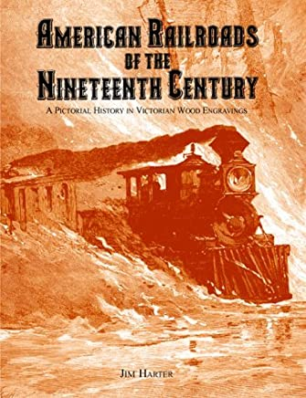 American Railroads of the Nineteenth Century: A Pictorial History in Victorian Wood Engravings by Jim Harter (1998-09-15)