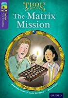 Oxford Reading Tree Treetops Time Chronicles: Level 11: The Matrix Mission (Treetops. Time Chronicles)