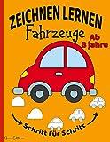 Fahrzeuge Zeichnen Lernen ab 8 Jahren: 40 Zeichnungen mit ganz einfachen Schritt für Schritt Anleitungen nachzeichnen Für Anfänger Kinder (LKW Wagen Fahrrad Flugzeug ...)