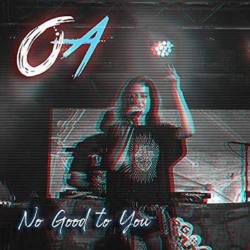 No Good to You
