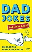 Dad Jokes for New Dads: The Ultimate New Dad Gift to Embarrass Your Kids Early With 500+ Jokes! (Funny Gag Gift for First-Time Dad or Father's Day Gift for Husband) (World's Best Dad Jokes Collection)