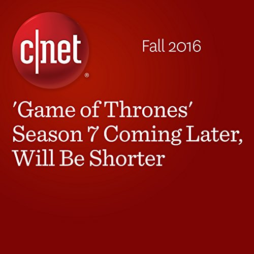 'Game of Thrones' Season 7 Coming Later, Will Be Shorter                   By:                                                                                                                                 Amanda Kooser                               Narrated by:                                                                                                                                 Rex Anderson                      Length: 1 min     Not rated yet     Overall 0.0