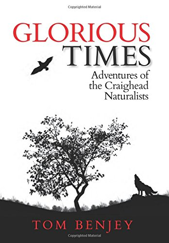 Compare Textbook Prices for Glorious Times: Adventures of the Craighead Naturalists  ISBN 9780990974895 by Tom Benjey