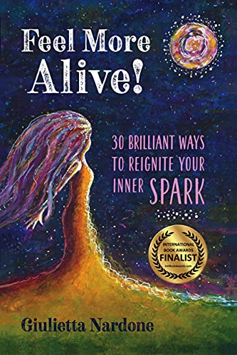 Feel More Alive!: 30 Brilliant Ways to Reignite Your Inner Spark (English Edition)