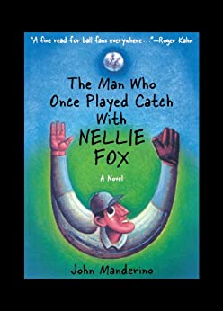 The Man Who Once Played Catch With Nellie Fox: A Novel by [John Manderino]