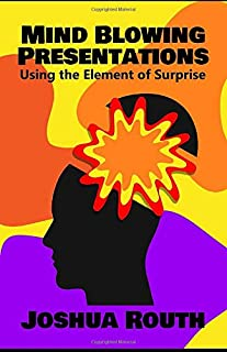 Mind Blowing Presentations: Using The Element Of Surprise
