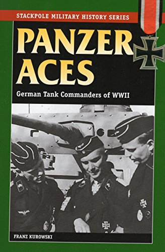 Panzer Aces I: German Tank Commanders of WWII: German Tank Commanders in World War II (Stackpole Military History Series)