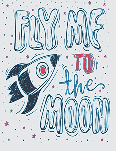 Fly me to the moon: Fly me to the moon on grey cover and Lined pages, Extra large (8.5 x 11) inches, 110 pages, White paper: Volume 4 (Fly me to the moon on grey notebook)
