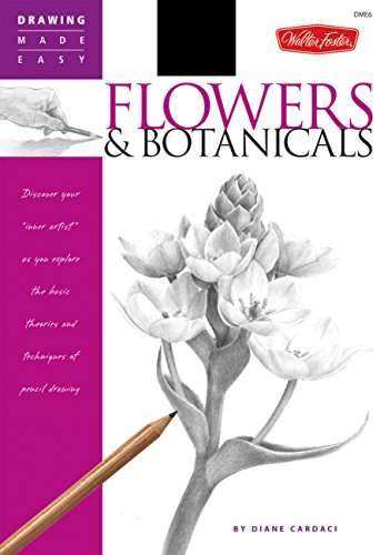 Flowers & Botanicals: Discover your 'inner artist' as you explore the basic theories and techniques of pencil drawing (Drawing Made Easy)