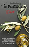 The Mediterranean Diet: 200+ Quick, Easy and Healthy Recipes for cooking. Start now to change into a Healthy and Peaceful Diet