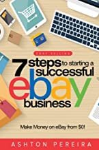 7 Steps to Starting a Successful eBay Business: Make Money on eBay: Be an eBay Success with your own eBay Store (eBay Tips)