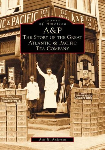 A&p:: The Story of the Great Atlantic & Pacific Tea Company (Images of America)