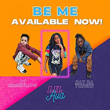 BE ME (feat. Lil Ava & Ray Da Yungin')