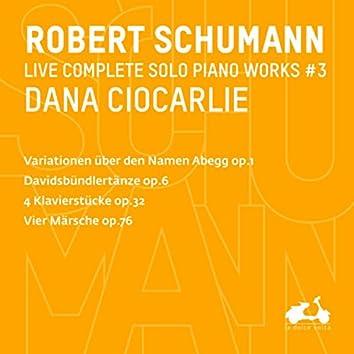 R. Schumann: Complete Solo Piano Works, Vol. 3 - Variationen über den Namen Abegg, Op. 1, Davidsbündlertänze, Op. 6, 4 Klavierstücke, Op. 32 & Vier Märsche, Op. 76 (Live)