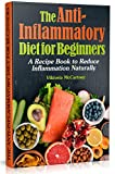 Anti-Inflammatory Diet Cookbook: Anti-Inflammatory Diet for Beginners with Healthy Recipes. A No-Stress Recipe Book to Reduce Inflammation Naturally.