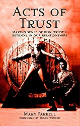 Acts of Trust: Making Sense of Risk, Trust and Betrayal in Our Relationships: Mary Farrell, Susan Winter