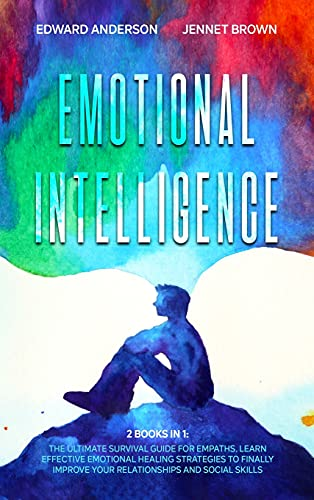Emotional Intelligence: 2 Books in 1: The Ultimate Survival Guide for Empaths. Learn Effective Emotional Healing Strategies to finally Improve Your Relationships and Social Skills.