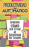 Productividad en Automatico: Aprende como ser Eficaz al Gestionar tu Tiempo «Descubre los Ladrones d...