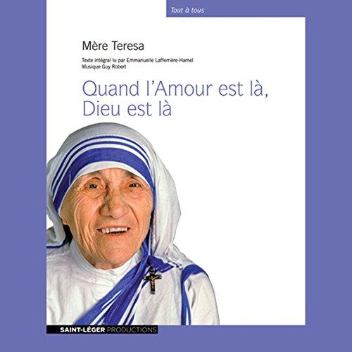 Quand l'Amour est là, Dieu est là                   By:                                                                                                                                 Mère Teresa                               Narrated by:                                                                                                                                 Emmanuelle Lafferrière-Hamel                      Length: 13 hrs and 10 mins     Not rated yet     Overall 0.0